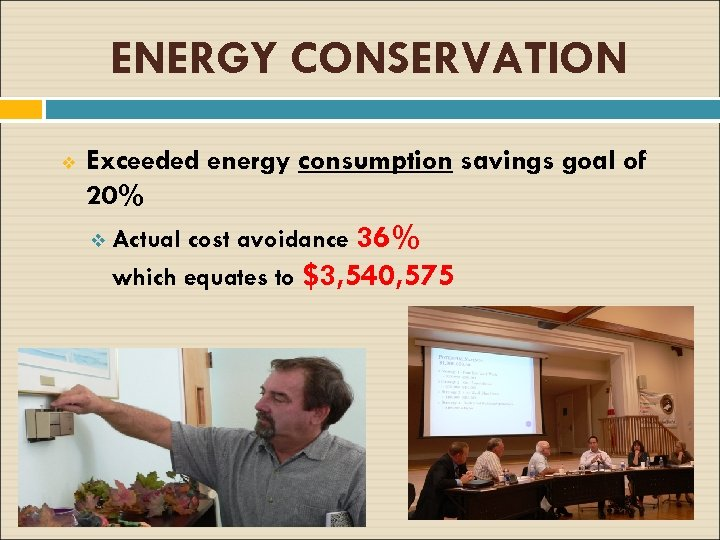 ENERGY CONSERVATION v Exceeded energy consumption savings goal of 20% cost avoidance 36% which
