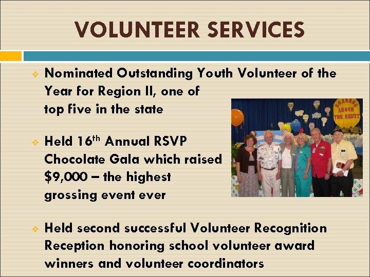 VOLUNTEER SERVICES v v v Nominated Outstanding Youth Volunteer of the Year for Region