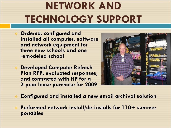NETWORK AND TECHNOLOGY SUPPORT v Ordered, configured and installed all computer, software and network