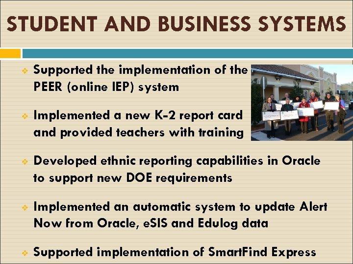 STUDENT AND BUSINESS SYSTEMS v Supported the implementation of the PEER (online IEP) system