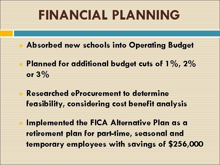 FINANCIAL PLANNING v Absorbed new schools into Operating Budget v Planned for additional budget