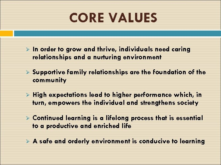CORE VALUES Ø In order to grow and thrive, individuals need caring relationships and
