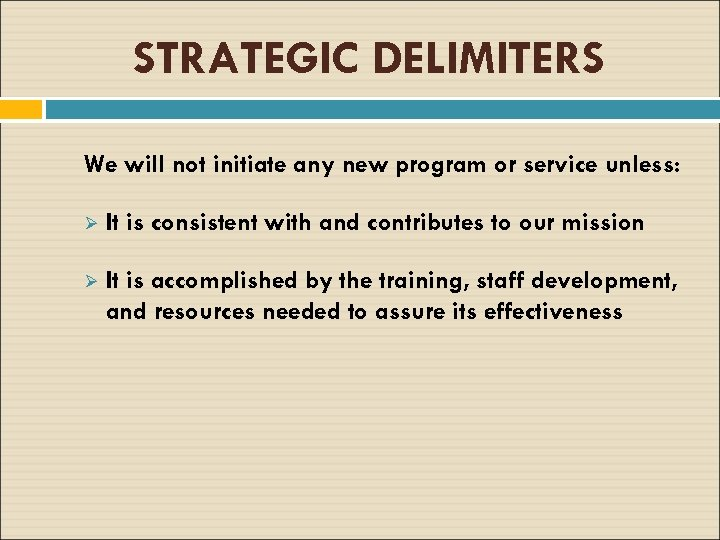 STRATEGIC DELIMITERS We will not initiate any new program or service unless: Ø It