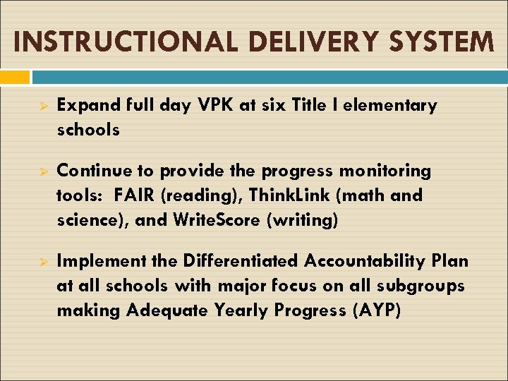 INSTRUCTIONAL DELIVERY SYSTEM Ø Expand full day VPK at six Title I elementary schools