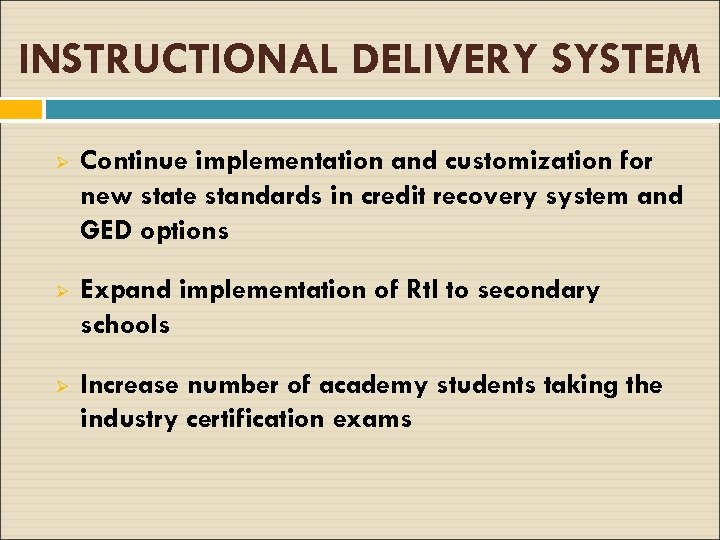 INSTRUCTIONAL DELIVERY SYSTEM Ø Continue implementation and customization for new state standards in credit