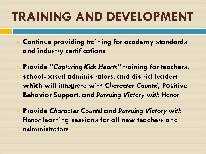 TRAINING AND DEVELOPMENT Ø Continue providing training for academy standards and industry certifications Ø
