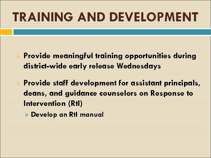 TRAINING AND DEVELOPMENT Ø Provide meaningful training opportunities during district-wide early release Wednesdays Ø