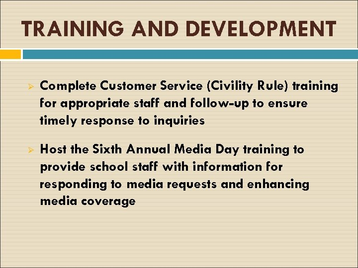TRAINING AND DEVELOPMENT Ø Complete Customer Service (Civility Rule) training for appropriate staff and
