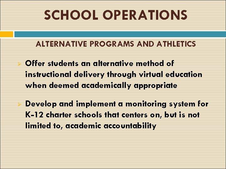SCHOOL OPERATIONS ALTERNATIVE PROGRAMS AND ATHLETICS Ø Offer students an alternative method of instructional