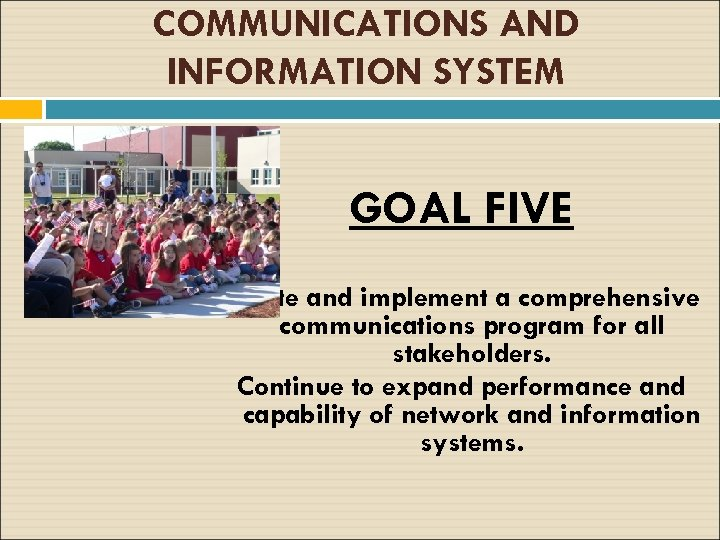 COMMUNICATIONS AND INFORMATION SYSTEM GOAL FIVE Create and implement a comprehensive communications program for