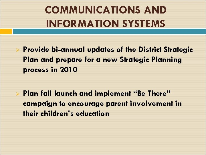 COMMUNICATIONS AND INFORMATION SYSTEMS Ø Provide bi-annual updates of the District Strategic Plan and