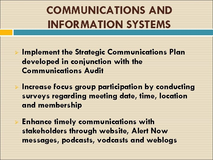 COMMUNICATIONS AND INFORMATION SYSTEMS Ø Implement the Strategic Communications Plan developed in conjunction with