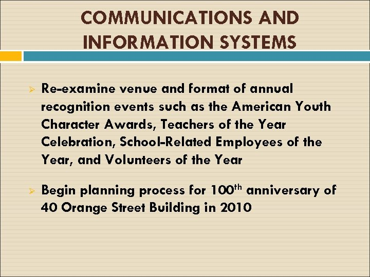 COMMUNICATIONS AND INFORMATION SYSTEMS Ø Ø Re-examine venue and format of annual recognition events