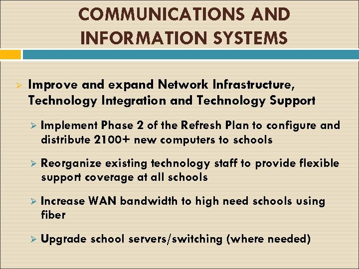 COMMUNICATIONS AND INFORMATION SYSTEMS Ø Improve and expand Network Infrastructure, Technology Integration and Technology