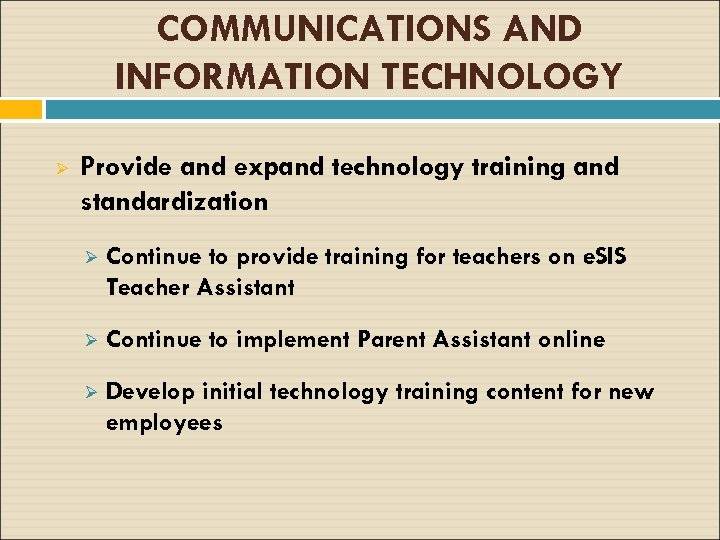 COMMUNICATIONS AND INFORMATION TECHNOLOGY Ø Provide and expand technology training and standardization Ø Continue