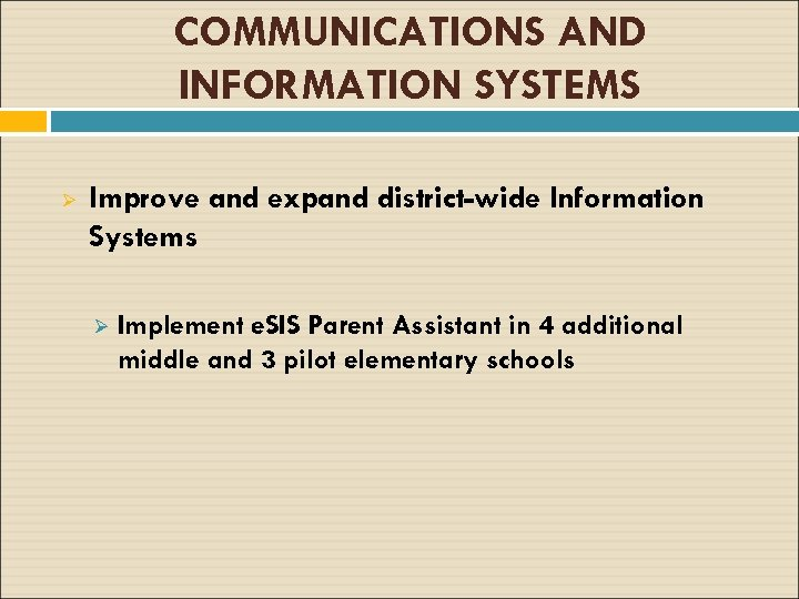COMMUNICATIONS AND INFORMATION SYSTEMS Ø Improve and expand district-wide Information Systems Ø Implement e.