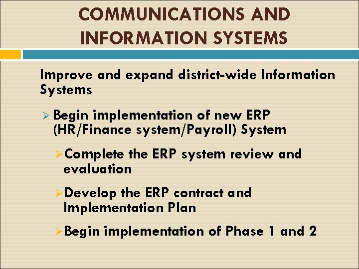 COMMUNICATIONS AND INFORMATION SYSTEMS Improve and expand district-wide Information Systems Ø Begin implementation of