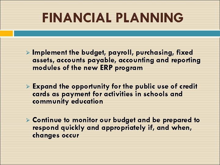 FINANCIAL PLANNING Ø Implement the budget, payroll, purchasing, fixed assets, accounts payable, accounting and