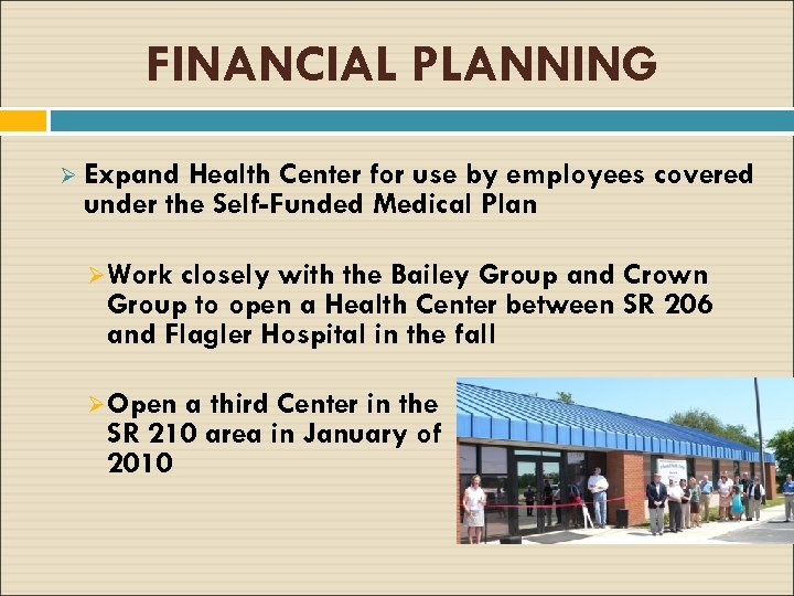 FINANCIAL PLANNING Ø Expand Health Center for use by employees covered under the Self-Funded