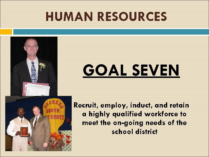 HUMAN RESOURCES GOAL SEVEN Recruit, employ, induct, and retain a highly qualified workforce to