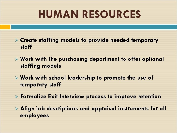 HUMAN RESOURCES Ø Create staffing models to provide needed temporary staff Ø Work with