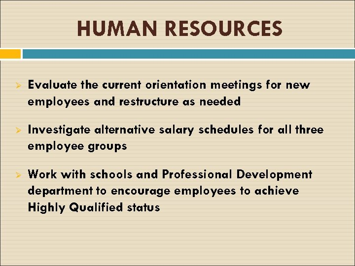 HUMAN RESOURCES Ø Evaluate the current orientation meetings for new employees and restructure as