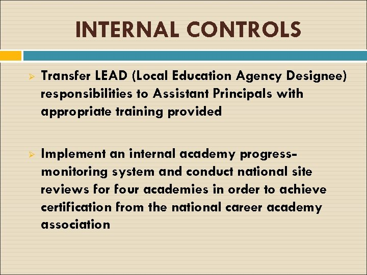 INTERNAL CONTROLS Ø Transfer LEAD (Local Education Agency Designee) responsibilities to Assistant Principals with
