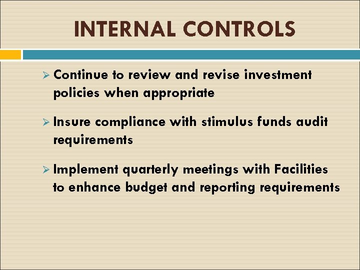 INTERNAL CONTROLS Ø Continue to review and revise investment policies when appropriate Ø Insure