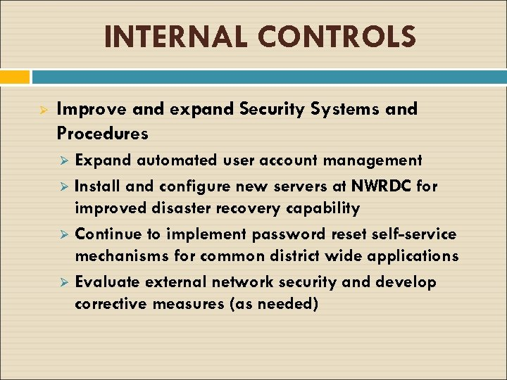 INTERNAL CONTROLS Ø Improve and expand Security Systems and Procedures Expand automated user account