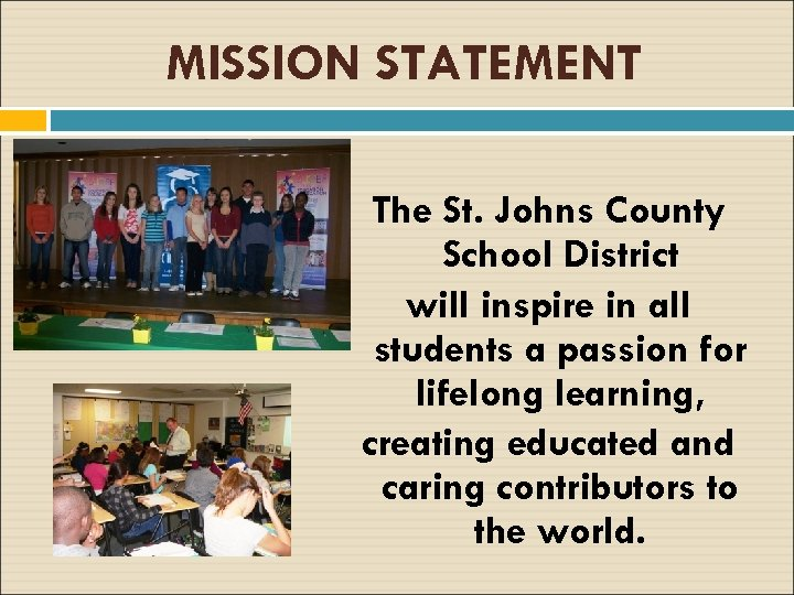 MISSION STATEMENT The St. Johns County School District will inspire in all students a