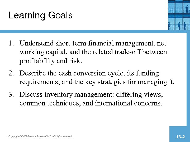 Learning Goals 1. Understand short-term financial management, net working capital, and the related trade-off