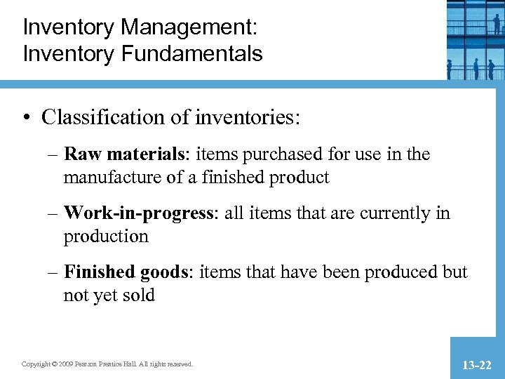 Inventory Management: Inventory Fundamentals • Classification of inventories: – Raw materials: items purchased for