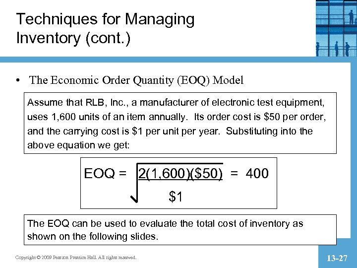 Techniques for Managing Inventory (cont. ) • The Economic Order Quantity (EOQ) Model Assume