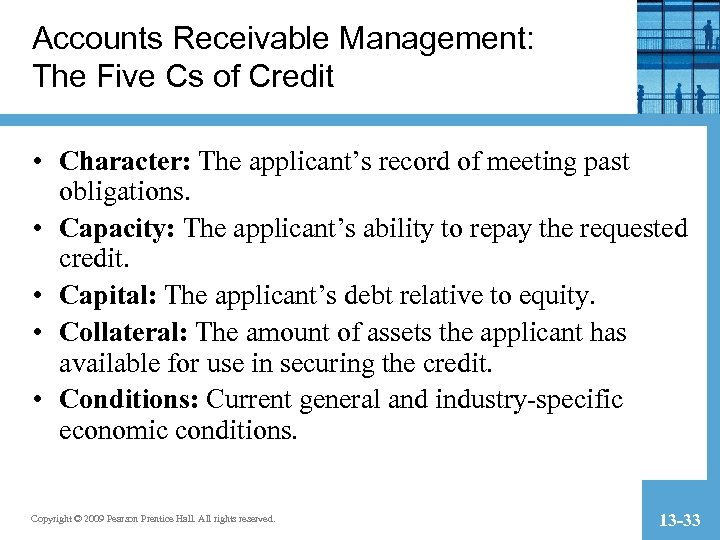 Accounts Receivable Management: The Five Cs of Credit • Character: The applicant's record of