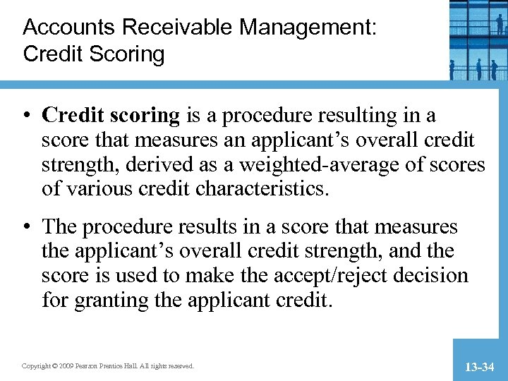 Accounts Receivable Management: Credit Scoring • Credit scoring is a procedure resulting in a