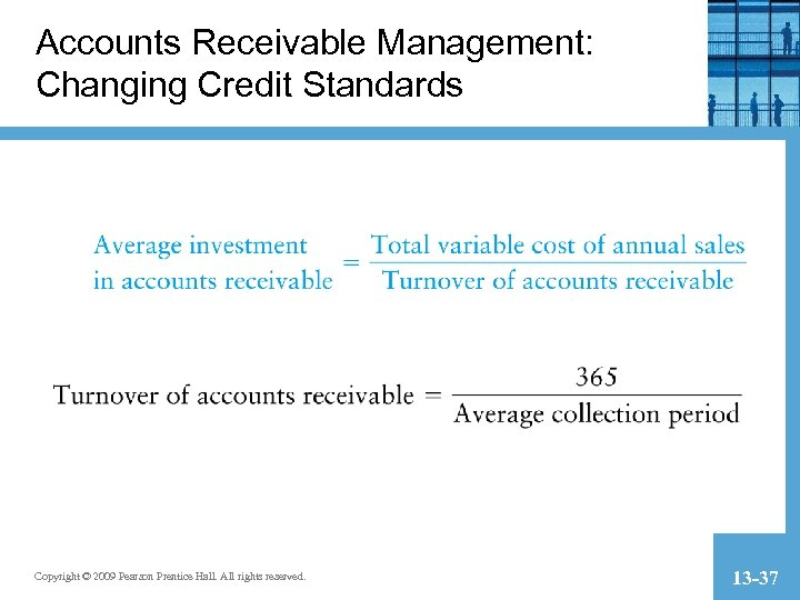 Accounts Receivable Management: Changing Credit Standards Copyright © 2009 Pearson Prentice Hall. All rights