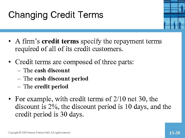 Changing Credit Terms • A firm's credit terms specify the repayment terms required of