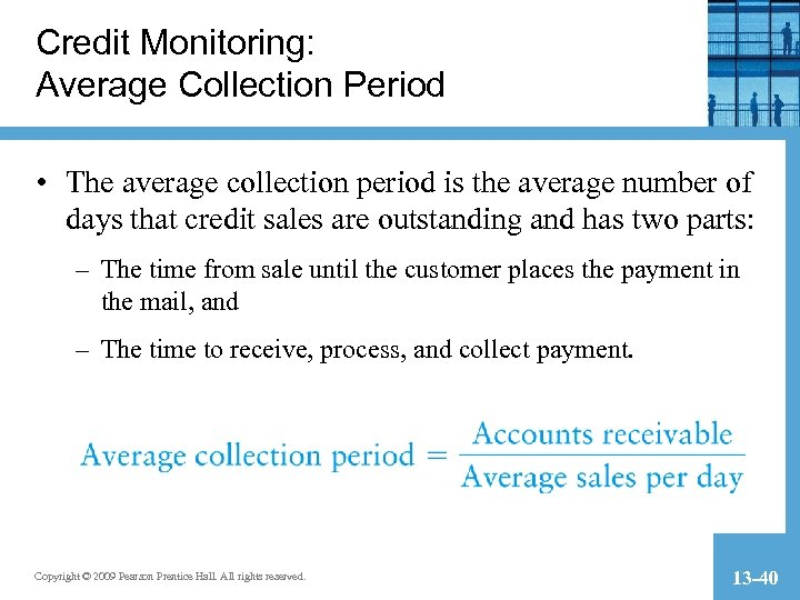Credit Monitoring: Average Collection Period • The average collection period is the average number