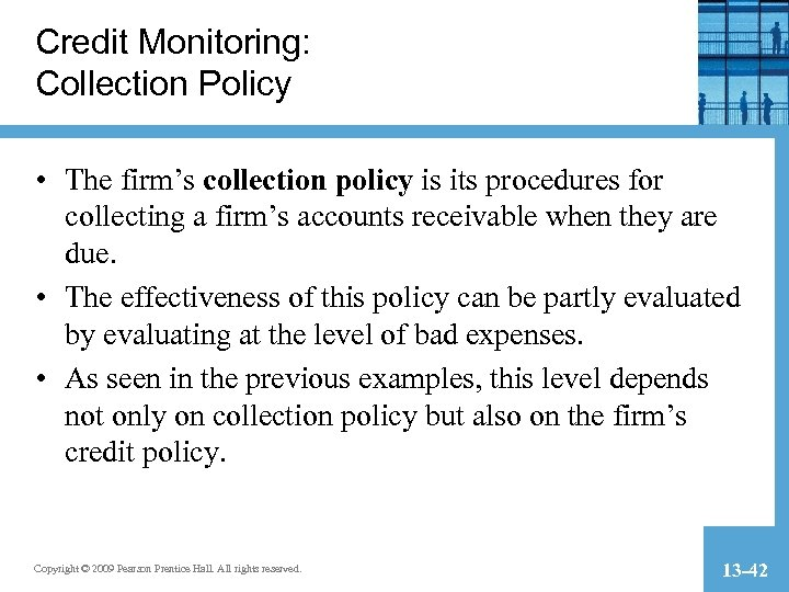 Credit Monitoring: Collection Policy • The firm's collection policy is its procedures for collecting