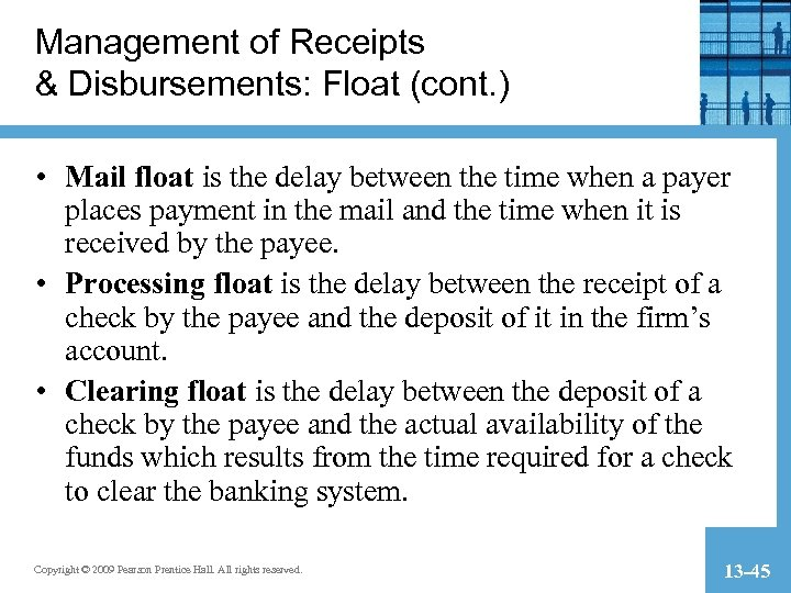 Management of Receipts & Disbursements: Float (cont. ) • Mail float is the delay