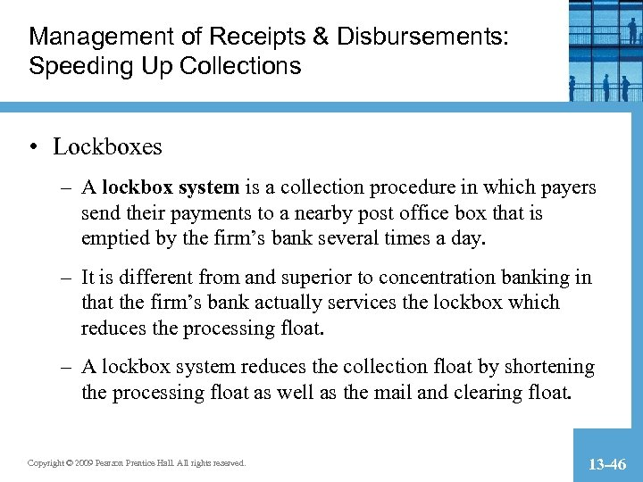 Management of Receipts & Disbursements: Speeding Up Collections • Lockboxes – A lockbox system