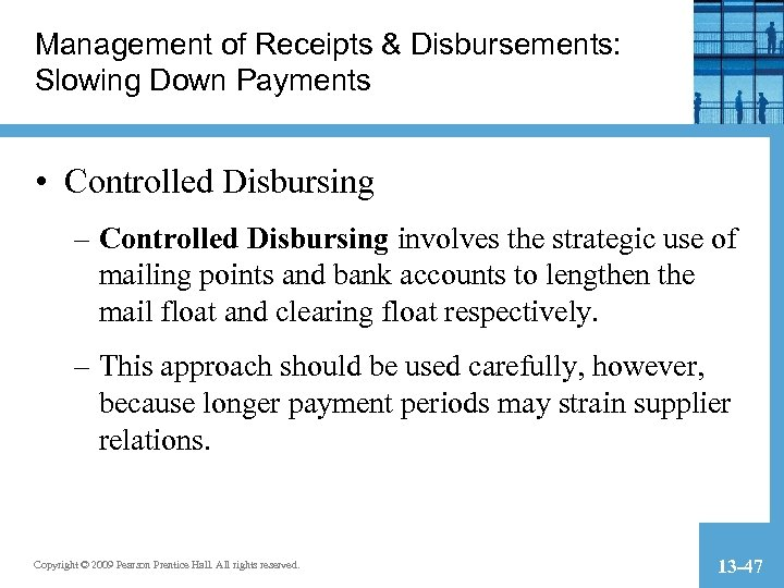 Management of Receipts & Disbursements: Slowing Down Payments • Controlled Disbursing – Controlled Disbursing