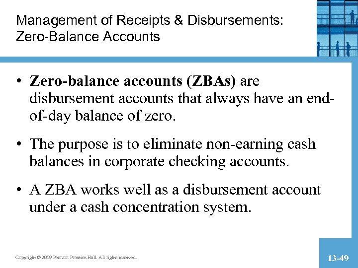 Management of Receipts & Disbursements: Zero-Balance Accounts • Zero-balance accounts (ZBAs) are disbursement accounts