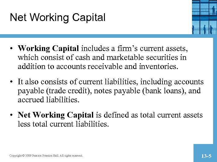 Net Working Capital • Working Capital includes a firm's current assets, which consist of