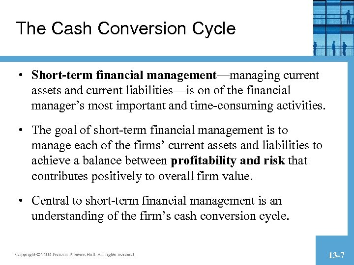 The Cash Conversion Cycle • Short-term financial management—managing current assets and current liabilities—is on