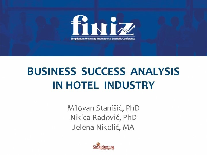 BUSINESS SUCCESS ANALYSIS IN HOTEL INDUSTRY Milovan Stanišić, Ph. D Nikica Radović, Ph. D