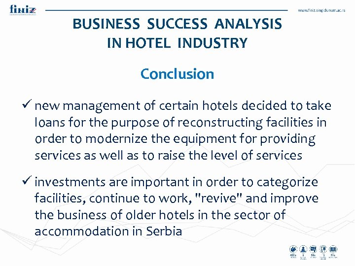 BUSINESS SUCCESS ANALYSIS IN HOTEL INDUSTRY Conclusion ü new management of certain hotels decided