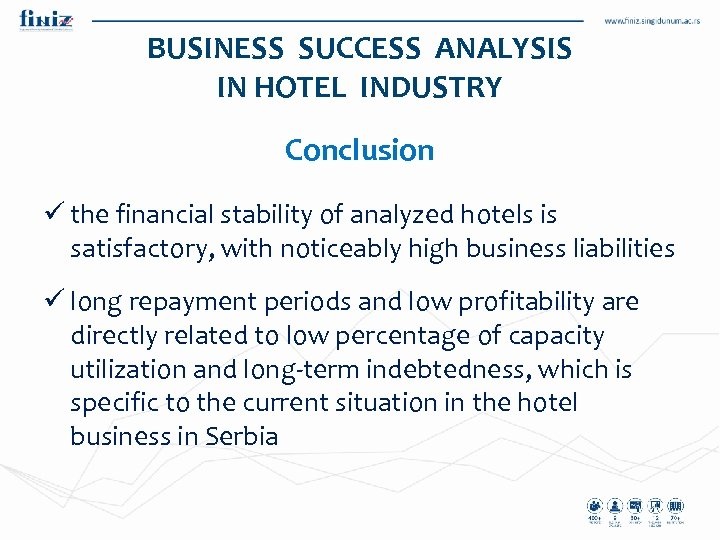 BUSINESS SUCCESS ANALYSIS IN HOTEL INDUSTRY Conclusion ü the financial stability of analyzed hotels