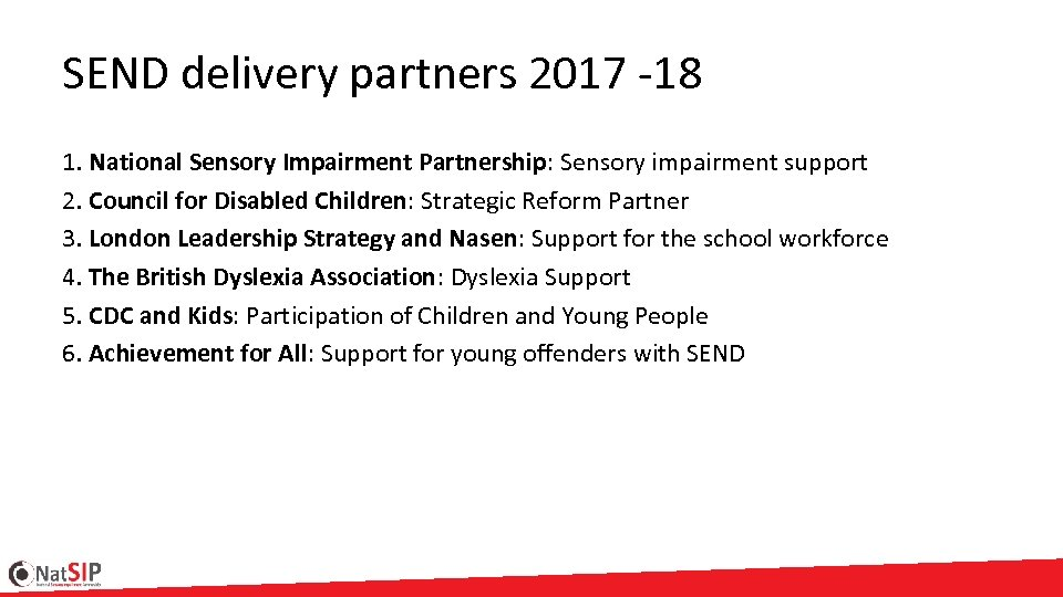 SEND delivery partners 2017 -18 1. National Sensory Impairment Partnership: Sensory impairment support 2.