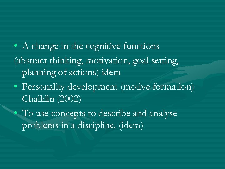 • A change in the cognitive functions (abstract thinking, motivation, goal setting, planning
